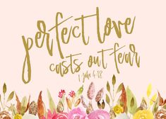 Perfect love casts out fear 1 John 4:18  There is no fear in love, but perfect love casts out fear. For fear has to do with punishment, and he who fears is not perfected in love. Fear will keep you from becoming all God intends for you to be; it will limit your potential, even ruin and devastate your life. God does not want you living a life filled with fears. Let this print be your reminder that perfect love casts out fear. #perfectlovecastsoutfear