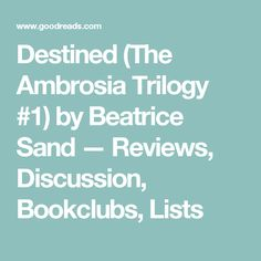 Destined (The Ambrosia Trilogy #1) by Beatrice Sand — Reviews, Discussion, Bookclubs, Lists