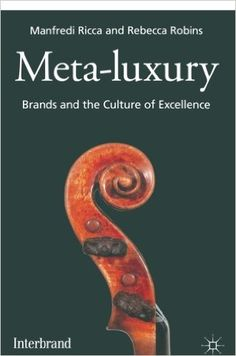 Meta-Luxury sets out to define the ultimate meaning of true luxury, exploring it as both a culture and business model Luxury Marketing, Program Design, Used Books, Luxury Branding, Culture, Robins, Rarity, Exploring, Authors