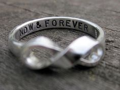 """infinity ring :) """"now and forever"""", i think I'm obsessed with anything that has to do with infinity."""