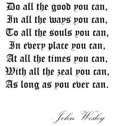 John Wesley quote - this is my new mantra!