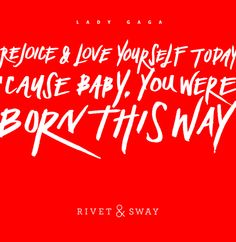 baby, you were born this way, lady gaga