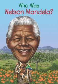 WHO WAS NELSON MANDELA? by Meg Belviso & Pamela D. Pollack, Illustrated by Stephen Marchesi -- As a child he dreamt of changing South Africa; as a man he changed the world.