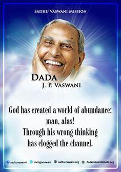 God has created a world of abudance: man,alas! Through his wrong thinking has clogged the channel. -Dada J.P Vaswani  #quotes #dadajpvaswani