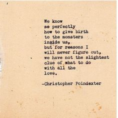 ... we have not the slightest clue of what to do with all the love. The Blooming of Madness poem #111, by Christopher Poindexter.