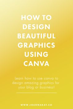 How to Design Beautiful Graphics Using Canva. A complete guide to Canva, learn how to creating amazing graphics for your blog or business.