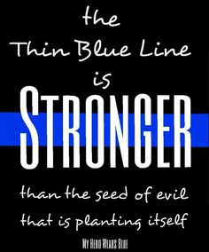 A quote for all Cops, Police, and Law Enforcement Officers (LEO) . The Thin Blue Line is stronger than the seed of evil. Cop Quotes, Police Quotes, Police Officer Quotes, Police Humor, Police Dogs, Law Enforcement Quotes, Support Law Enforcement, Police Wife Life, Police Family