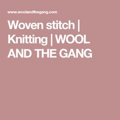 Woven stitch | Knitting | WOOL AND THE GANG