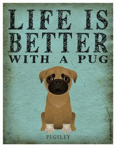 Life is Better with a Pug Art