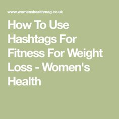 How To Use Hashtags For Fitness For Weight Loss - Women's Health