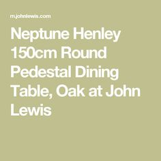 Neptune Henley 150cm Round Pedestal Dining Table, Oak at John Lewis