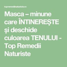 Masca – minune care ÎNTINEREŞTE şi deschide culoarea TENULUI - Top Remedii Naturiste Good To Know, Food And Drink, Hair Beauty, Health, Pandora, Health Care, Healthy, Cute Hair, Salud