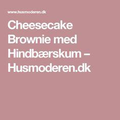 Cheesecake Brownie med Hindbærskum – Husmoderen.dk
