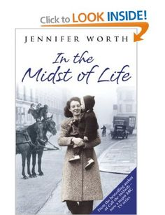 Part 3 of the Call the Midwife series: In the Midst of Life: Amazon.co.uk: Jennifer Worth: Books