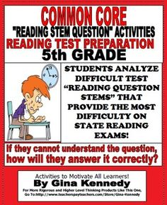 EXCELLENT COMMON CORE READING TEST PREPARATION FOR 5TH GRADE STUDENTS! HOW CAN THEY GET THE ANSWER RIGHT IF THEY DON'T UNDERSTAND THE QUESTION? STUDENTS ANALYZE THE READING QUESTIONS STEMS FOR BETTER UNDERSTANDING ON THE DAY OF THE TEST!