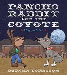 Pancho Rabbit and the Coyote: A Migrant's Tale by Duncan Tonatiuh,http://www.amazon.com/dp/1419705830/ref=cm_sw_r_pi_dp_xnKDtb09JX9F4KAS