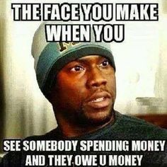 """Omg...totally. Have had this look on my face more times than I care to remember. I will never get that. """"Friends"""" who are dense enough to borrow $,not pay you back,and then tell you all the non-essential items they've been buying. This infuriates me."""