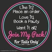 Like it? Place an order. Love it? Book a Pawty Want it all? Join our Pack! www.fortailsonly.com/bobbielavner