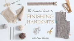 Finish any hand-knitting project with finesse. Learn the best techniques for edge finishes, weaving in ends, blocking, seaming, button and neck bands, zippers, hemming and more.