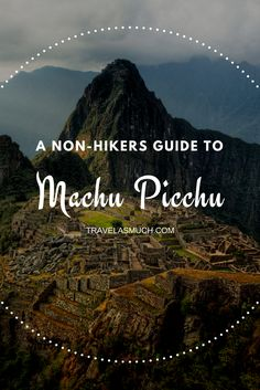 Enjoying Machu Picchu without hiking for days to get there
