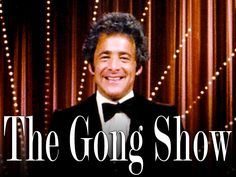 """The gong show - used to love watching this idiot. Anyone remember clapping your hands along with him?LOL  Now days we have """"America's Got Talent"""" which is just as bad."""