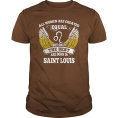Saint Louis Shirts All Women Are Created Equal but Only the Best Born in Saint Louis Tshirts Guys ladies tees Hoodie Sweat Vneck Shirt for women  #gift #ideas #Popular #Everything #Videos #Shop #Animals #pets #Architecture #Art #Cars #motorcycles #Celebrities #DIY #crafts #Design #Education #Entertainment #Food #drink #Gardening #Geek #Hair #beauty #Health #fitness #History #Holidays #events #Home decor #Humor #Illustrations #posters #Kids #parenting #Men #Outdoors #Photography #Products…