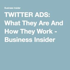 TWITTER ADS: What They Are And How They Work - Business Insider