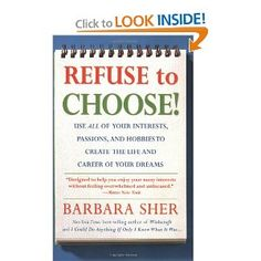Recommended by Career Expert Michael McClure:  Amazon.com: Refuse to Choose!: Use All of Your Interests, Passions, and Hobbies to Create the Life and Career of Your Dreams (9781594866265): Barbara Sher: Books