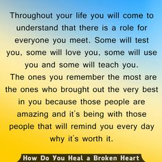 Remind your Heart. People come into your life for a reason but some people take a wrong turn, send them in the other direction