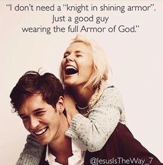 """I don't need a 'knight in shining armor.' Just a good man wearing the full Armor of God."""