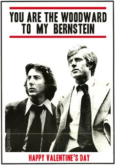 You are the Woodward to my Bernstein. Classic.