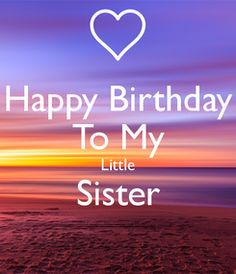 happy birthday sister - happy birthday wishes . happy birthday wishes for a friend . happy birthday wishes for him . happy birthday for him . Happy Birthday Little Sister, Happy Birthday Wishes For A Friend, 21st Birthday Quotes, Happy Birthday Quotes For Friends, Birthday Wishes For Sister, Happy Birthday Images, Christian Happy Birthday Wishes, Belated Birthday, Birthday Messages