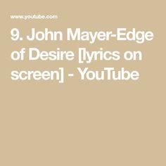 John Mayer-Edge of Desire [lyrics on screen] John Mayer Lyrics, Words, Quotes, Youtube, Quotations, Quote, Youtubers, Shut Up Quotes, Horse