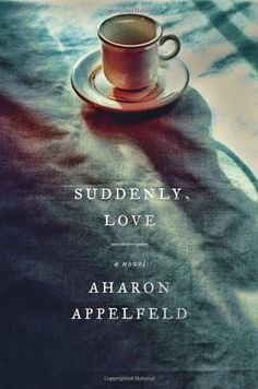 Suddenly, Love: A Novel by Aharon Appelfeld,http://www.amazon.com/dp/0805242953/ref=cm_sw_r_pi_dp_5mlAtb15ZVQW7W9E