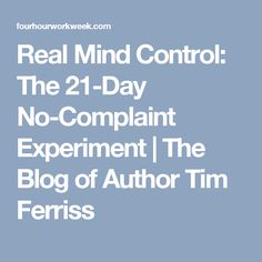 Real Mind Control: The 21-Day No-Complaint Experiment | The Blog of Author Tim Ferriss