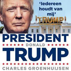 President Donald Trump | Charles Groenhuijsen: Het was voor velen onvoorstelbaar, maar gebeurde toch: op 8 november 2016 versloeg Donald…