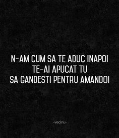 Ahhh unde nu-i cap vai de picioare Sad Words, Motivational Quotes, Inspirational Quotes, Reasons To Live, Favorite Quotes, Affirmations, Cards Against Humanity, My Love, Romania