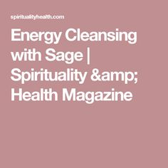 Energy Cleansing with Sage | Spirituality & Health Magazine