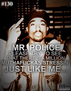 Quotes & Sayings (JEGiR KH Design) Mr. Police, Please Try to see, That there's a million muthafuckas stressin' just like me. Tupac Quotes, Gangsta Quotes, Dope Quotes, Words Quotes, Sayings, Quotes Quotes, Missing You Quotes, Real Talk Quotes, Strong Quotes