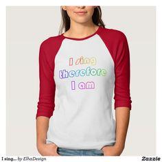 I sing... shirt