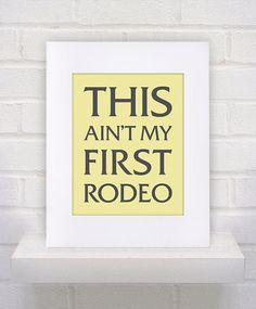 Items similar to Mothers Day Gift - This Ain't My First Rodeo - - Custom - Gift / Friend/Boyfriend / Girlfriend Print on Etsy Poster On, Poster Prints, All You Need Is Love, My Love, Craft Quotes, Hopeless Romantic, True Stories, Mother Day Gifts, Wise Words