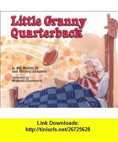 Little Granny Quarterback (9781563979309) Bill Martin Jr., Michael Sampson, Michael Chesworth , ISBN-10: 1563979306  , ISBN-13: 978-1563979309 ,  , tutorials , pdf , ebook , torrent , downloads , rapidshare , filesonic , hotfile , megaupload , fileserve