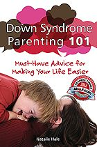 Down Syndrome Parenting 101: Must Have Advice for Making Your Life Easier / Woodbine House