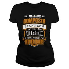 I am a badass COMPOSER - Job T Shirt #gift #ideas #Popular #Everything #Videos #Shop #Animals #pets #Architecture #Art #Cars #motorcycles #Celebrities #DIY #crafts #Design #Education #Entertainment #Food #drink #Gardening #Geek #Hair #beauty #Health #fitness #History #Holidays #events #Home decor #Humor #Illustrations #posters #Kids #parenting #Men #Outdoors #Photography #Products #Quotes #Science #nature #Sports #Tattoos #Technology #Travel #Weddings #Women
