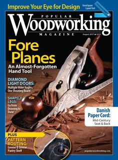 Popular Woodworking Magazine August 2017, Almost Forgotten Fore Plane | ShopWoodworking