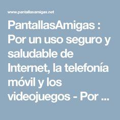 PantallasAmigas : Por un uso seguro y saludable de Internet, la telefonía móvil y los videojuegos - Por una ciudadanía digital responsable