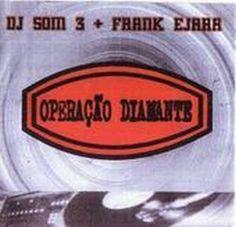 DJ Som 3 + Frank Ejara Operação Diamante 1999 Download