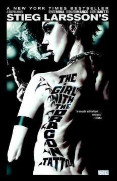 The Girl With the Dragon Tattoo by Denise Mina - Forty years after the disappearance of Harriet Vanger from the island owned and inhabited by the Vanger family, her uncle hires journalist Mikael Blomqvist and hacker Lisbeth Salander to investigate, in a tale retold in graphic novel format.