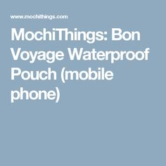 MochiThings: Bon Voyage Waterproof Pouch (mobile phone)