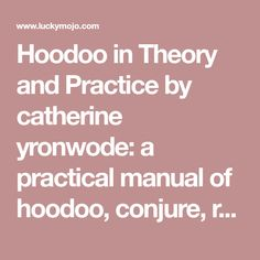 Hoodoo in Theory and Practice by catherine yronwode: a practical manual of hoodoo, conjure, rootwork, magic spells, rituals, root doctoring, and African American folk magic.